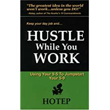 Hustle While You Work: Using You 9-5 to Jumpstart Your 5-9