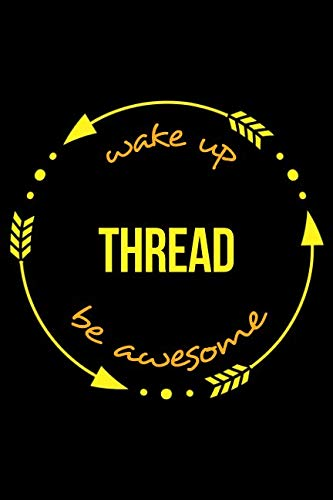 Wake Up Thread Be Awesome   Cool Notebook for Lace Fanatics, College Ruled Journal: Medium Ruled