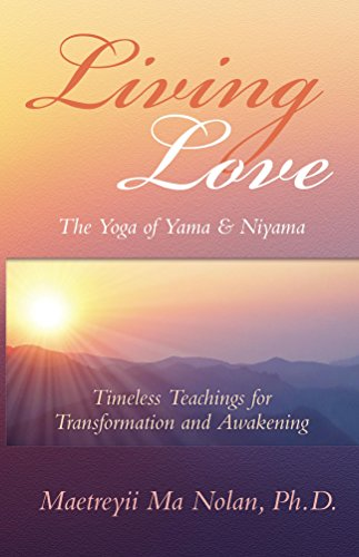 Bestseller Alert! Timeless teachings for transformation and awakening:  Living Love, The Yoga of Yama & Niyama by Maetreyii Ma