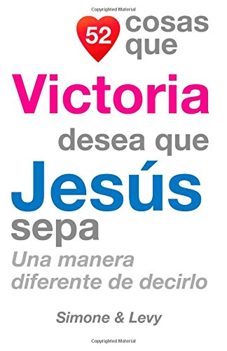 Download 52 Cosas Que Victoria Desea Que Jesús Sepa: Una Manera Diferente de Decirlo (Spanish Edition) ebook