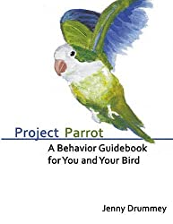Project Parrot: A Behavior Guidebook for You and Your Bird