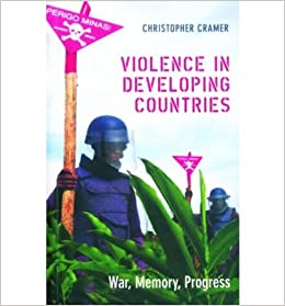 [ VIOLENCE IN DEVELOPING COUNTRIES: WAR, MEMORY, PROGRESS ] BY Cramer, Christopher ( Author ) Dec - 2006 [ ]