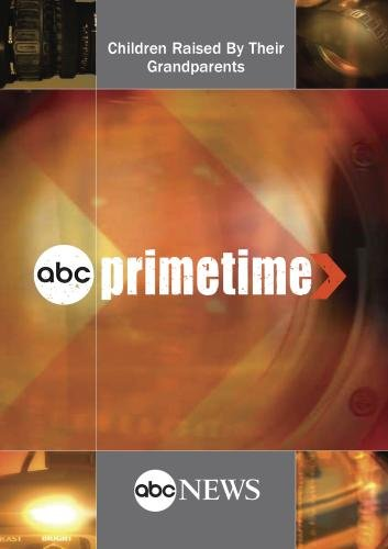 ABC News Primetime Children Raised By Their Grandparents by ABC News