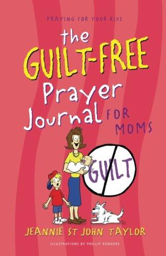 The Guilt-Free Prayer Journal for Moms (The Guilt-Free Journal) ()