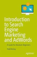 Introduction to Search Engine Marketing and AdWords: A Guide for Absolute Beginners Front Cover