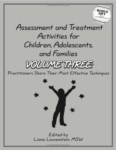 3: Assessment and Treatment Activities for Children, Adolescents and Families Volume Three: Practitioners Share Their Most Effective Techniques