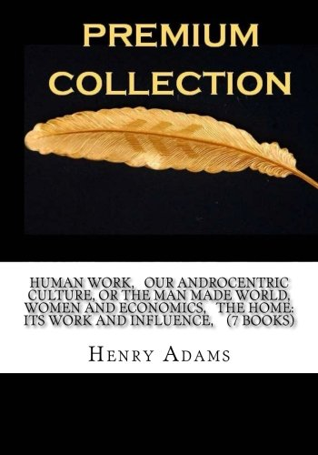 Human Work,   Our androcentric culture, or the man made world,   Women and economics,   The home: its work and influence,    (7 Books)