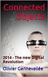 Connected Objects: 2014 - The new Digital Revolution (English Edition)