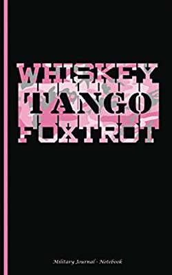 Whiskey Tango Foxtrot Military Journal - Notebook: Pink Camouflage Camo DIY Writing Diary Planner Note Book - 100 Lined Pages + 8 Blank (54 Sheets), ... (Military Spouse Appreciation Gift Vol 9)