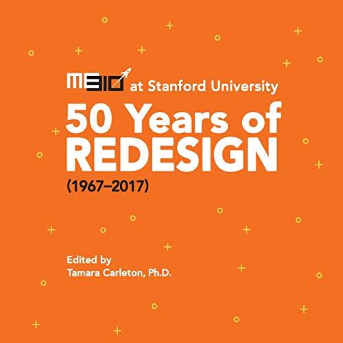 ME310 at Stanford University: 50 Years of Redesign (1967-2017) por Tamara Carleton