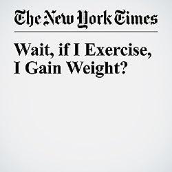 Wait, if I Exercise, I Gain Weight?