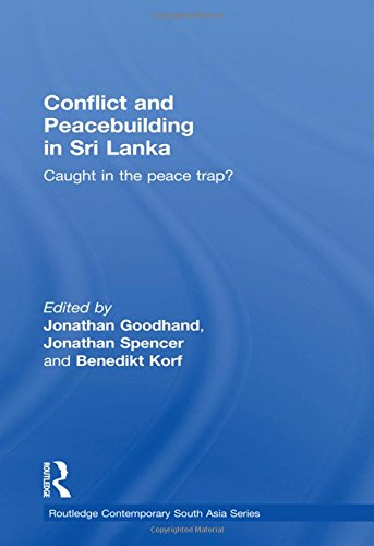 Conflict and Peacebuilding in Sri Lanka: Caught in the Peace Trap? (Routledge Contemporary South Asia Series)