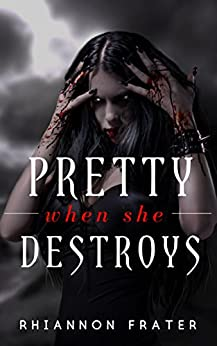 Pretty When She Destroys: Pretty When She Dies #3 by [Frater, Rhiannon]