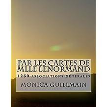 Par les cartes de Mlle lenormand - 1260 associations générales (Tarologie - cartomancie- voyance t. 4) (French Edition)