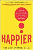 Happier: Learn the Secrets to Daily Joy and Lasting Fulfillment