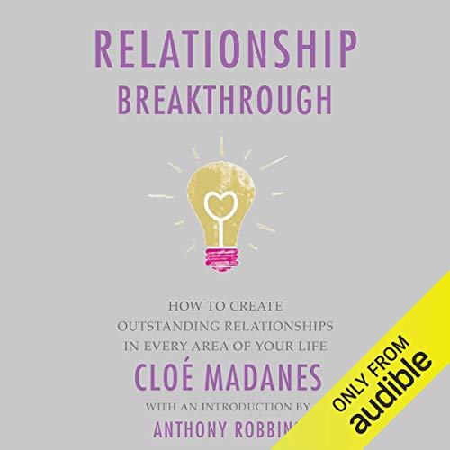 Relationship Breakthrough: How to Create Outstanding Relationships in Every Area of Your Life (Money Master The Game Audio Cd)