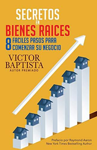Secretos en bienes raíces Ocho fáciles pasos para comenzar su negocio  [Baptista, Víctor] (Tapa Blanda)