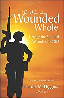 To Make the Wounded Whole: Healing the Spiritual Wounds of Ptsd