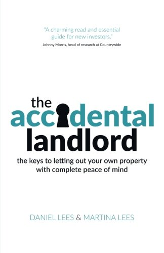 The Accidental Landlord: the keys to letting out your own property with complete peace of mind
