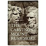 The Carving of Mount Rushmore, Rex A. Smith, 0896594173