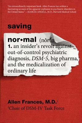 Download Saving Normal( An Insider's Revolt Against Out-Of-Control Psychiatric Diagnosis Dsm-5 Big Pharma and the Medicalization of Ordinar)[SAVING NORMAL][Paperback] pdf epub