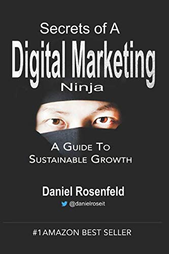 (Secrets Of A Digital Marketing Ninja: A Marketer's Guide To Sustainable Growth)