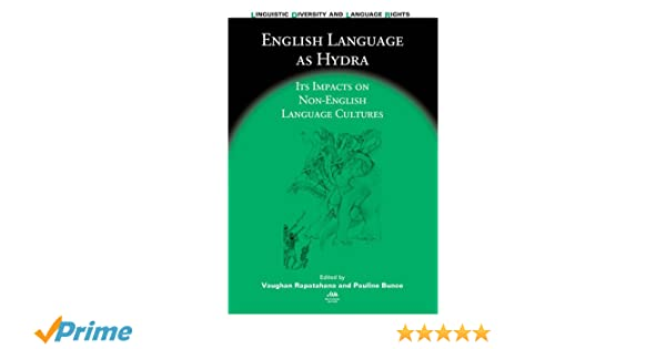 English language as hydra its impacts on non english language english language as hydra its impacts on non english language cultures linguistic diversity and language rights vaughan rapatahana pauline bunce fandeluxe Choice Image