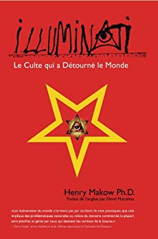 ILLUMINATI - Le Culte qui a Détourné le Monde (French Edition) by [Makow, Henry]