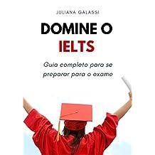 Domine o IELTS: Guia completo para se preparar para o exame (Portuguese Edition)