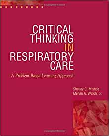 critical thinking in respiratory care Improving critical thinking skills of undergraduate respiratory therapy students through the use of a student-developed, online, respiratory disease management.