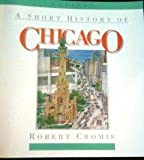 A Short History of Chicago, Cromie, Robert, 0938530283