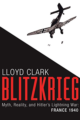 Image of Blitzkrieg: Myth, Reality, and Hitler's Lightning War: France 1940