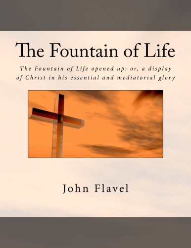 The Fountain of Life: The Fountain of Life opened up: or, a display of Christ in his essential and mediatorial glory