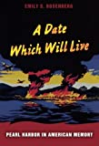A Date Which Will Live: Pearl Harbor in American Memory (American Encounters/Global Interactions)