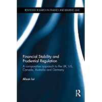 Financial Stability and Prudential Regulation: A Comparative Approach to the UK, US, Canada, Australia and Germany (Routledge Research in Finance and Banking Law)
