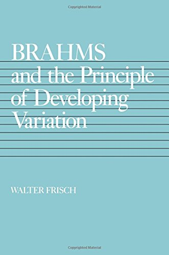 Brahms And The Principle Of Developing Variation (California Studies In 19th-Century Music)