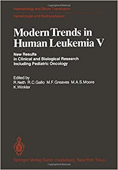 Modern Trends in Human Leukemia V: New Results in Clinical and Biological Research Including Pediatric Oncology (Haematology and Blood Transfusion Hämatologie und Bluttransfusion)