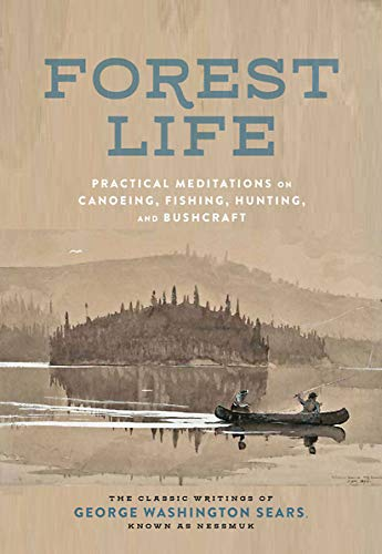Forest Life - Forest Life: Practical Meditations on Canoeing, Fishing, Hunting, and Bushcraft (Classic Outdoors)