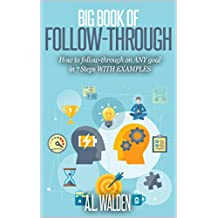 Big Book of Follow-Through - How to Follow-Through on ANY goal in just 7 steps WITH EXAMPLES