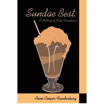 Read Online [ Sundae Best: History of Soda Fountains[ SUNDAE BEST: HISTORY OF SODA FOUNTAINS ] By Funderburg, Anne Cooper ( Author )Jun-15-2001 Paperback pdf