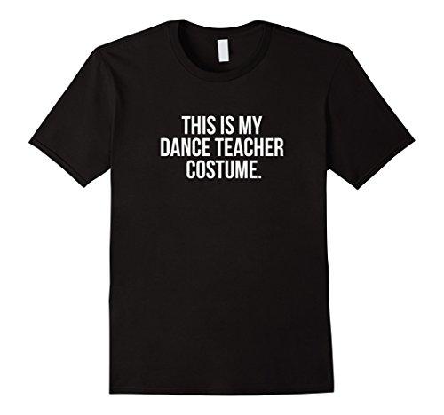 Dance Costumes For Teachers (Mens This is my Dance Teacher Costume funny Halloween tee shirt XL Black)