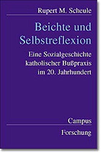 Beichte und Selbstreflexion: Eine Sozialgeschichte katholischer Bußpraxis im 20. Jahrhundert (Campus Forschung)