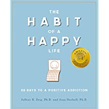 The Habit of a Happy Life: 30 Days to a Positive Addiction