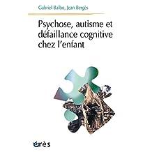 Psychose, autisme et défaillance cognitive chez l'enfant (Psychanalyse et clinique) (French Edition)