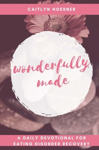 Wonderfully Made: A Daily Devotional for Eating Disorder Recovery