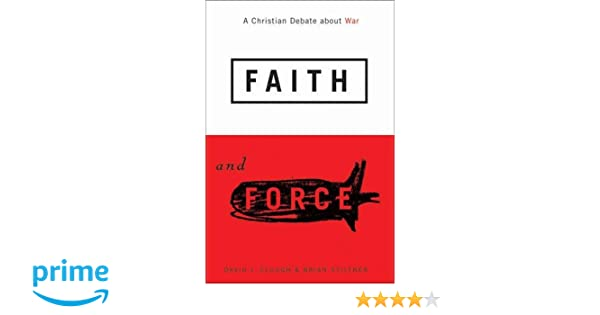 Faith and Force: A Christian Debate about War