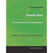 Chantez Noel - A Classic French Christmas Carol - Sheet Music for Voice (Soprano and Alto) and Piano