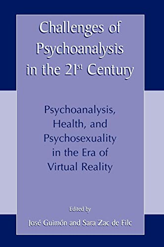 Challenges of Psychoanalysis in the 21st Century - Psychoanalysis, Health, Psychosexuality in the Era of