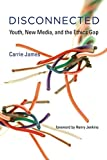 Disconnected (The John D. and Catherine T. MacArthur Foundation Series on Digital Media and Learning): Youth, New Media, and the Ethics Gap