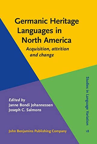 Germanic Heritage Languages in North America: Acquisition, attrition and change (Studies in Language (Language Variation And Change)